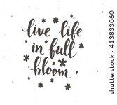 Live Life In Full Bloom....