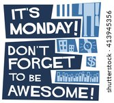it's monday don't forget to be... | Shutterstock .eps vector #413945356