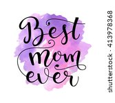 best mom ever. card for mothers ... | Shutterstock .eps vector #413978368