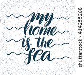 quote. my home is the sea. hand ... | Shutterstock .eps vector #414255268