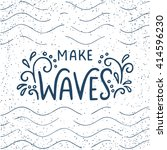 Quote. Make Waves. Hand Drawn...