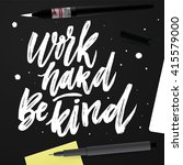 work hard be kind. creative... | Shutterstock .eps vector #415579000