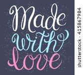 made with love   hand lettering ... | Shutterstock .eps vector #415867984