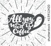all you need is coffee  ... | Shutterstock .eps vector #415912420