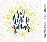Say hello to summer - Summer calligraphy. Summer vacation. Summer sunburst. Summer quote. Summer phrase. Summer greeting. Summer vector. Summer illustration. Summer lettering. Summer items.  | Shutterstock vector #417058294