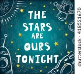 the stars are ours tonight.... | Shutterstock .eps vector #418521670
