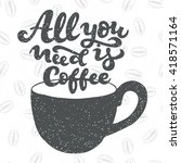 all you need is coffee  ... | Shutterstock .eps vector #418571164