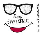 happy weekend. positive quote...   Shutterstock .eps vector #418748734