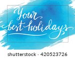 your best holidays  summer hand ... | Shutterstock .eps vector #420523726