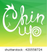 chin up  hand drawn calligraphy ... | Shutterstock .eps vector #420558724