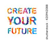 Create Your Future. Vector...