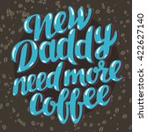 new daddy need more coffee  ... | Shutterstock .eps vector #422627140