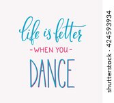 life is better when you dance... | Shutterstock .eps vector #424593934