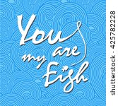 you are my fish. stylish vector ... | Shutterstock .eps vector #425782228