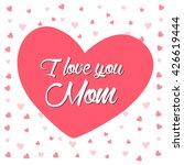 i love you mom lettering card... | Shutterstock .eps vector #426619444