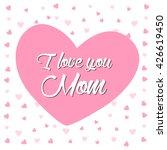 i love you mom lettering card... | Shutterstock .eps vector #426619450