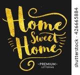 home sweet home lettering.... | Shutterstock .eps vector #426665884