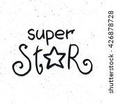 super star phrase calligraphy.... | Shutterstock .eps vector #426878728