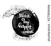 black is my happy color. black... | Shutterstock .eps vector #427904446