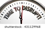 time to disrupt change innovate ... | Shutterstock . vector #431129968