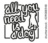 all you need is a dog   black... | Shutterstock .eps vector #439088548