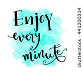 enjoy every minute hand... | Shutterstock . vector #441200314