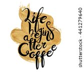 life begins after coffee... | Shutterstock .eps vector #441279640