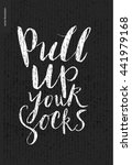 pull up your socks lettering  ... | Shutterstock .eps vector #441979168