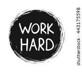 work hard. calligraphic... | Shutterstock .eps vector #443175598