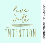 live with intention.... | Shutterstock . vector #443650054