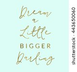 Dream A Little Bigger Darling...