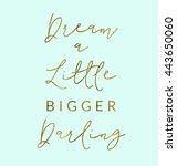 Dream A Little Bigger Darling...