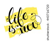 life is now   hand painted ink... | Shutterstock .eps vector #443716720