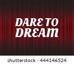 dare to dream. inspiring... | Shutterstock .eps vector #444146524