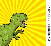 tyrannosaurus pop art style.  | Shutterstock .eps vector #444463639