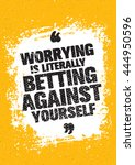 worrying is literally betting... | Shutterstock .eps vector #444950596
