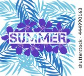 summer print with palm sheets... | Shutterstock .eps vector #444990163