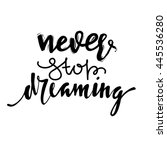 never stop dreaming. hand drawn ... | Shutterstock .eps vector #445536280