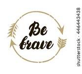 be brave hand written lettering.... | Shutterstock .eps vector #446443438