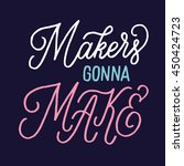 makers gonna make. hand drawn... | Shutterstock .eps vector #450424723