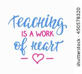 teaching is a work of heart... | Shutterstock .eps vector #450578320