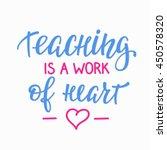 teaching is a work of heart... | Shutterstock .eps vector #450578320