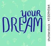 your dream calligraphy. hand...   Shutterstock . vector #453094564