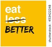 eat better not less ... | Shutterstock .eps vector #453422248