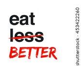 eat better not less ... | Shutterstock .eps vector #453422260