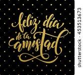 feliz dia de la amistad.... | Shutterstock .eps vector #453513673