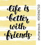 life is better with friends ... | Shutterstock .eps vector #454346710