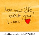 love your life and create your... | Shutterstock . vector #454677040