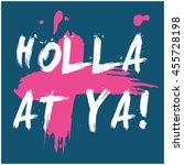 holla at ya   brush lettering...   Shutterstock .eps vector #455728198
