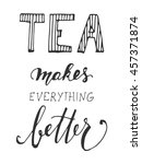 tea makes everything better.... | Shutterstock .eps vector #457371874